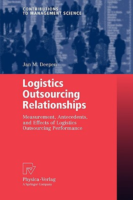 Logistics Outsourcing Relationships By Deepen, Jan M.